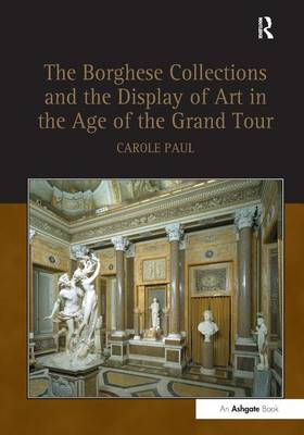 The Borghese Collections and the Display of Art in the Age of the Grand Tour (Hardback)