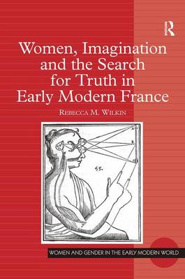 Women, Imagination and the Search for Truth in Early Modern France - Women and Gender in the Early Modern World (Hardback)