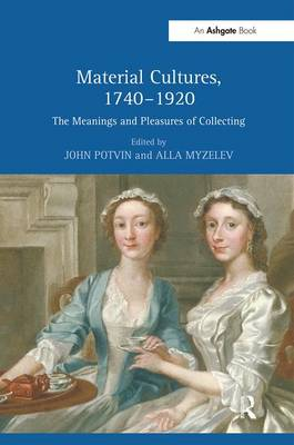 Material Cultures, 1740-1920: The Meanings and Pleasures of Collecting (Hardback)