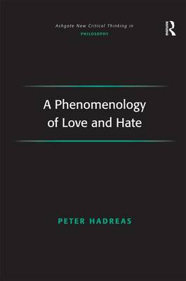 A Phenomenology of Love and Hate - Ashgate New Critical Thinking in Philosophy (Hardback)