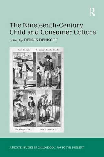 The Nineteenth-Century Child and Consumer Culture - Studies in Childhood, 1700 to the Present (Hardback)