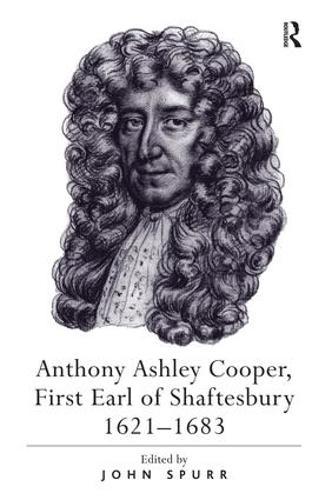 Anthony Ashley Cooper, First Earl of Shaftesbury 1621-1683 (Hardback)