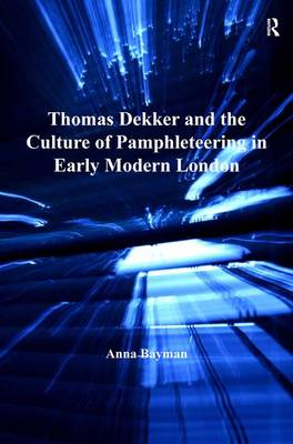 Thomas Dekker and the Culture of Pamphleteering in Early Modern London (Hardback)