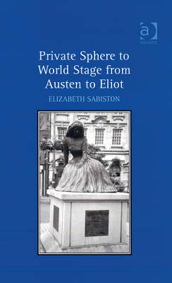 Private Sphere to World Stage from Austen to Eliot (Hardback)