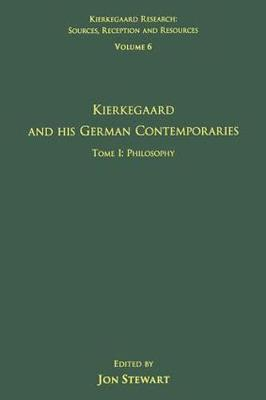 Volume 6, Tome I: Kierkegaard and His German Contemporaries - Philosophy - Kierkegaard Research: Sources, Reception and Resources (Hardback)