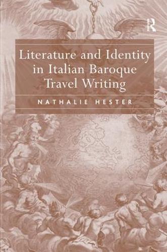 Literature and Identity in Italian Baroque Travel Writing (Hardback)
