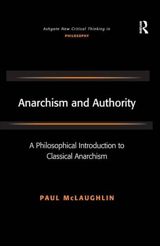 Anarchism and Authority: A Philosophical Introduction to Classical Anarchism (Hardback)