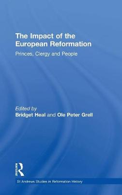 The Impact of the European Reformation: Princes, Clergy and People - St Andrews Studies in Reformation History (Hardback)