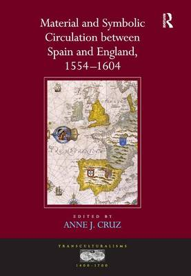 Material and Symbolic Circulation between Spain and England, 1554-1604 - Transculturalisms, 1400-1700 (Hardback)