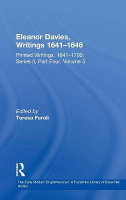 Eleanor Davies, Writings 1641-1646: Printed Writings, 1641-1700: Series II, Part Four, Volume 5 - The Early Modern Englishwoman: A Facsimile Library of Essential Works & Printed Writings, 1641-1700: Series II, Part Four (Hardback)