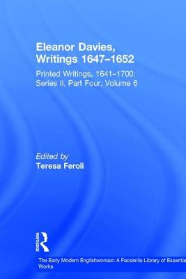 Eleanor Davies, Writings 1647-1652: Printed Writings, 1641-1700: Series II, Part Four, Volume 6 - The Early Modern Englishwoman: A Facsimile Library of Essential Works & Printed Writings, 1641-1700: Series II, Part Four (Hardback)
