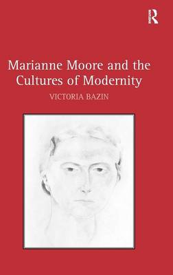 Marianne Moore and the Cultures of Modernity (Hardback)