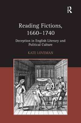 Reading Fictions, 1660-1740: Deception in English Literary and Political Culture (Hardback)
