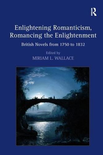 Enlightening Romanticism, Romancing the Enlightenment: British Novels from 1750 to 1832 (Hardback)
