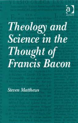 Theology and Science in the Thought of Francis Bacon (Hardback)