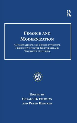 Finance and Modernization: A Transnational and Transcontinental Perspective for the Nineteenth and Twentieth Centuries - Studies in Banking and Financial History (Hardback)