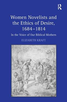 Women Novelists and the Ethics of Desire, 1684-1814: In the Voice of Our Biblical Mothers (Hardback)