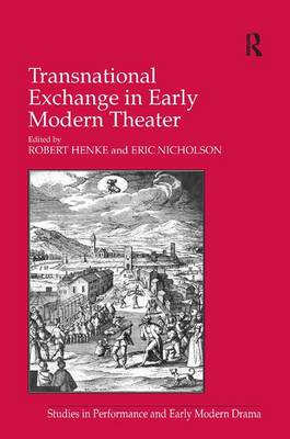 Transnational Exchange in Early Modern Theater - Studies in Performance and Early Modern Drama (Hardback)