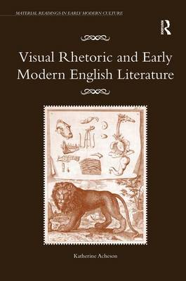 Visual Rhetoric and Early Modern English Literature - Material Readings in Early Modern Culture (Hardback)