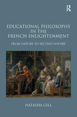 Educational Philosophy in the French Enlightenment: From Nature to Second Nature (Hardback)