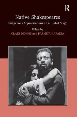 Native Shakespeares: Indigenous Appropriations on a Global Stage (Hardback)