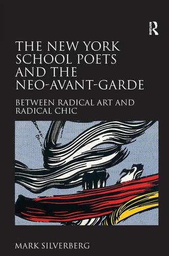 The New York School Poets and the Neo-Avant-Garde: Between Radical Art and Radical Chic (Hardback)