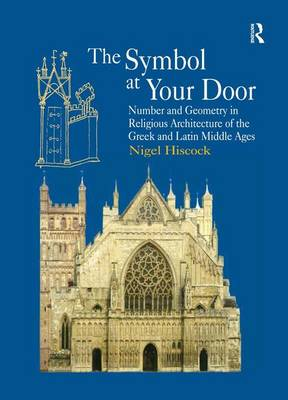 The Symbol at Your Door: Number and Geometry in Religious Architecture of the Greek and Latin Middle Ages (Hardback)
