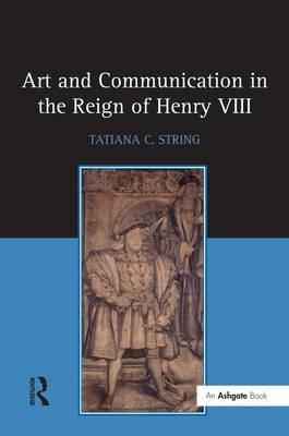 Art and Communication in the Reign of Henry VIII (Hardback)