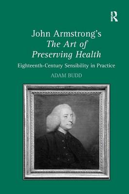 John Armstrong's The Art of Preserving Health: Eighteenth-Century Sensibility in Practice (Hardback)