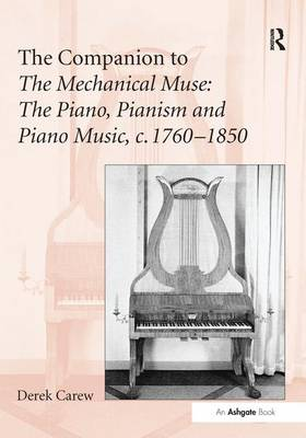 The Companion to The Mechanical Muse: The Piano, Pianism and Piano Music, c.1760-1850 (Hardback)
