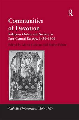 Communities of Devotion: Religious Orders and Society in East Central Europe, 1450-1800 - Catholic Christendom, 1300-1700 (Hardback)