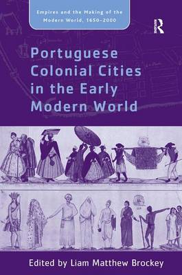 Portuguese Colonial Cities in the Early Modern World - Empires and the Making of the Modern World, 1650-2000 (Hardback)