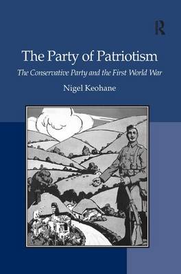 The Party of Patriotism: The Conservative Party and the First World War (Hardback)