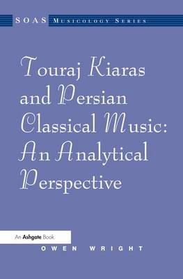 Touraj Kiaras and Persian Classical Music: An Analytical Perspective - SOAS Musicology Series (Hardback)