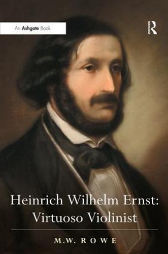 Heinrich Wilhelm Ernst: Virtuoso Violinist (Hardback)
