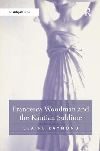 Francesca Woodman and the Kantian Sublime (Hardback)