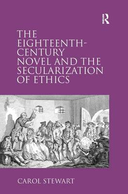 The Eighteenth-Century Novel and the Secularization of Ethics (Hardback)