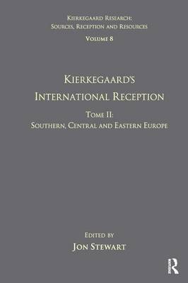 Volume 8, Tome II: Kierkegaard's International Reception - Southern, Central and Eastern Europe - Kierkegaard Research: Sources, Reception and Resources (Hardback)