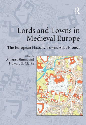 Lords and Towns in Medieval Europe: The European Historic Towns Atlas Project (Hardback)