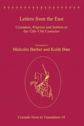 Letters from the East: Crusaders, Pilgrims and Settlers in the 12th-13th Centuries - Crusade Texts in Translation (Hardback)
