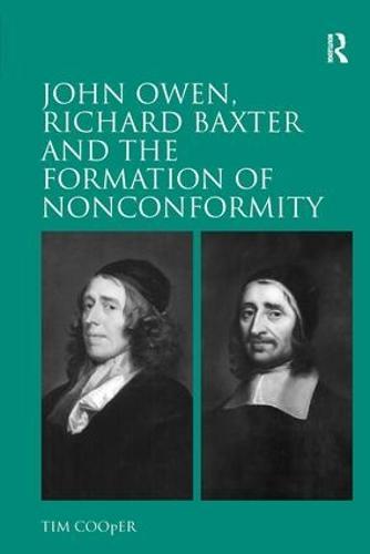 John Owen, Richard Baxter and the Formation of Nonconformity (Hardback)