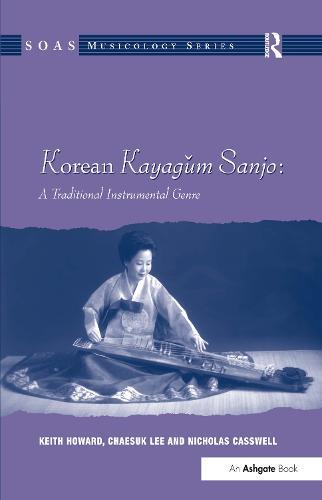 Korean Kayagum Sanjo: A Traditional Instrumental Genre - SOAS Studies in Music Series