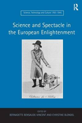 Science and Spectacle in the European Enlightenment - Science, Technology and Culture, 1700-1945 (Hardback)