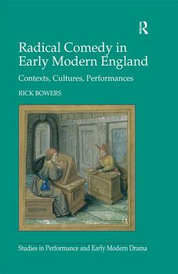 Radical Comedy in Early Modern England: Contexts, Cultures, Performances (Hardback)