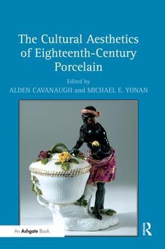 The Cultural Aesthetics of Eighteenth-Century Porcelain (Hardback)