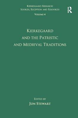 Volume 4: Kierkegaard and the Patristic and Medieval Traditions - Kierkegaard Research: Sources, Reception and Resources (Hardback)