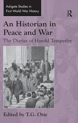 An Historian in Peace and War: The Diaries of Harold Temperley - Routledge Studies in First World War History (Hardback)
