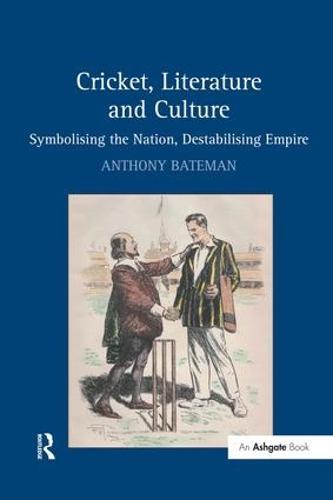 Cricket, Literature and Culture: Symbolising the Nation, Destabilising Empire (Hardback)