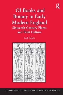 Of Books and Botany in Early Modern England: Sixteenth-Century Plants and Print Culture - Literary and Scientific Cultures of Early Modernity (Hardback)