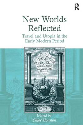 New Worlds Reflected: Travel and Utopia in the Early Modern Period (Hardback)